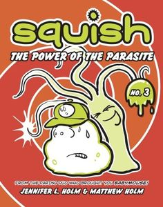 Jennifer L. Holm & Matthew Holm - Squish The Power of the Parasite Good Books, My Books, Reluctant Readers, Comic Book Collection, Best Book Covers, Reading Levels, Childrens Books, Literature, Comics