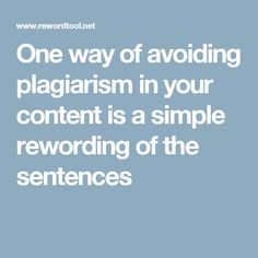 One way of avoiding plagiarism in your content is a simple rewording of the sentences