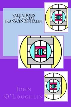Valuations of a Social Transcendentalist von John O'Loughlin http://www.amazon.de/dp/1503097064/ref=cm_sw_r_pi_dp_jrKxub0AV596X