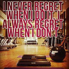 Nunca me arrepiento de haber hecho ejercicio. Siempre me arrepiento cuando no lo hago.