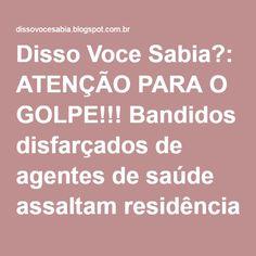 Disso Voce Sabia?: ATENÇÃO PARA O GOLPE!!! Bandidos disfarçados de agentes de saúde assaltam residências, em Diadema, na Grande São Paulo.