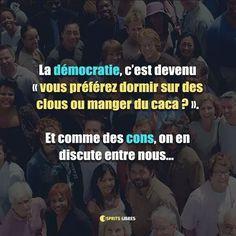 """La démocratie, c'est devenu """"vous preferez dormir sur des clous ou manger du caca ?"""" Et comme des cons, on en discute entre nous... #democracy #démocratie #fakedemocracy #oligarchy #people #peuple #revolution #fun #funny #drole #marrant #real #reality #shit #vrai #réalité #phrase #phrases #reflexion #meditation #quotes #quoteoftheday #instagood #picoftheday #freespirit #espritslibres"""
