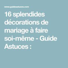 16 splendides décorations de mariage à faire soi-même - Guide Astuces :