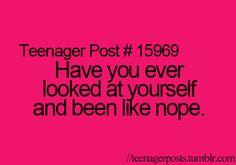 yesh...nope...wait what? #teenagerposts