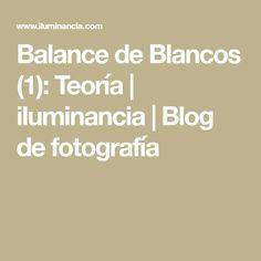 Balance de Blancos (1): Teoría   iluminancia   Blog de fotografía