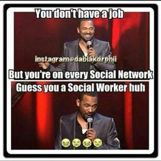 You don't have a job, but you're on every social network. Social Work Quotes, Social Media Humor, Social Media Tips, Social Media Marketing, Social Work Practice, Website Analysis, Serious Business, Future Goals, Anti Social