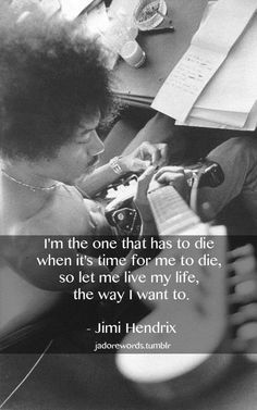 Hendrix. Favorite quote, I think its from castles made of sand?