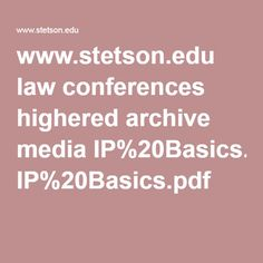 www.stetson.edu law conferences highered archive media IP%20Basics.pdf