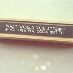 "@Mimi B. B. Ikonn's photo: ""I'd like to know what would YOU attempt, if you knew you could not fail?"""