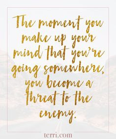 The moment you make up your mind that you're going somewhere, you become a threat to the enemy. For more weekly podcast, motivational quotes and biblical, faith teachings as well as success tips, follow Terri Savelle Foy on Pinterest, Instagram, Facebook, Youtube or Twitter! *** Watch our FREE PODCAST by clicking on this pin***