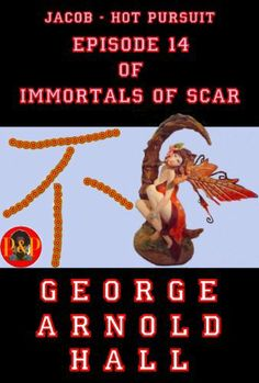 Jacob - Hot Pursuit, Episode 14 of Immortals of Scar by George Arnold Hall. $4.20. Publisher: George Arnold Hall's Pen and Pencil (January 15, 2013). Author: George Arnold Hall. 20 pages