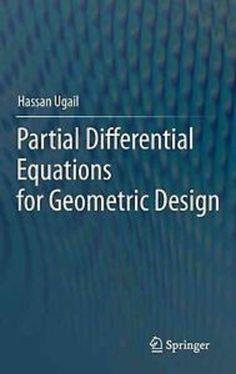Partial differential equations for geometric design / Hassan Ugail