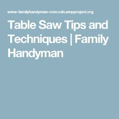 Table Saw Tips and Techniques | Family Handyman