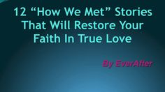"""12 """"How We Met"""" Stories That Will Restore Your Faith In True #Love  At some point in the #relationship, almost every couple is asked: """"So how did you did you two meet?"""" So here we grabbed our pens and put together these 'How We Met' stories that will restore your faith in true love. Sign up for our newsletter at http://www.everafterdating.com/"""
