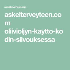 askelterveyteen.com oliivioljyn-kaytto-kodin-siivouksessa