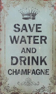 Save water and drink champane