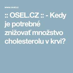 :: OSEL.CZ ::  - Kedy je potrebné znižovať množstvo cholesterolu v krvi?