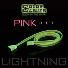 Glow in the Dark Charge & Sync Data Cable By Color Cables. Apple Lightning: PINK (3 Feet) (GLOWING) ----- FEATURES: GLOW IN THE DARK: Photo-luminescencent EASY TO CONNECT: EXTRA STRONG & TOUGH: TANGLE PROOF: DIFFERENT COLORS: Blue, Red, Orange, Green, Purple, Grey & Pink DIFFERENT SIZES: 3 Feet & 6 Feet Apple Lightning For: iPhone, iPad, & iPod (New generation) Micro USB For Android, Windows, and Blackberry 30 Pin Dock For: iPhone, iPad, & iPod (old generation)
