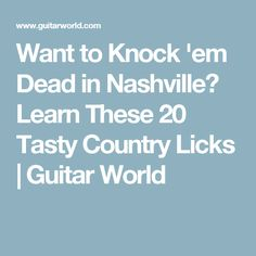 Want to Knock 'em Dead in Nashville? Learn These 20 Tasty Country Licks | Guitar World