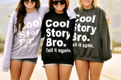Funny sweatshirt. http://www.luuux.com/fashion/cool-story-bro-sweater