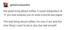 """""""Drinking too much coffee can cause a latte problems."""""""