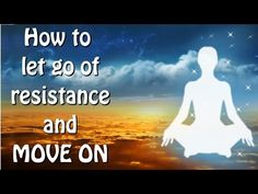 Abraham-Hicks: How to Let Go of Resistance and Move On | Law of Attraction Resource Guide
