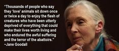 Great quote from Jane Goodall about eating meat  ... spot on! sooo needs to be said more often