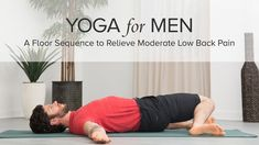 Yoga for Men: A Floor Sequence to Relieve Moderate Low Back Pain