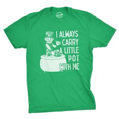 I Always Carry A Little Pot With Me Shirt Irish Drinking Party Shirt St. Patricks Day Shirts Funny Irish Cannabis Shirts Weed Shirts by CrazyDogTshirts Funny Shirts For Men, Cool Shirts, Funny Tshirts, Branded T Shirts, Printed Shirts, St Patrick Day Shirts, Crazy Dog, St Patricks Day