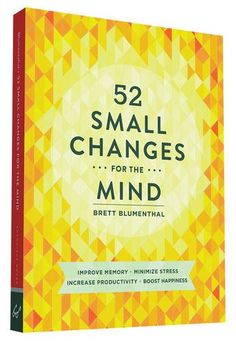 52 Small Changes for the Mind: Improve Memory * Minimize Stress * Increase Productivity * Boost Happiness by Brett Blumenthal http://smile.amazon.com/dp/1452131678/ref=cm_sw_r_pi_dp_By2Twb08HS3Y4