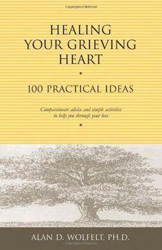 Healing Your Grieving Heart: 100 Practical Ideas (Healing Your Grieving Heart series) by Alan D. Wolfelt PhD, http://www.amazon.com/dp/1879651254/ref=cm_sw_r_pi_dp_1Kjjqb0VKMDKB