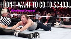 Dean Ambrose- don't want to go to school