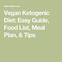 Vegan Ketogenic Diet: Easy Guide, Food List, Meal Plan, & Tips