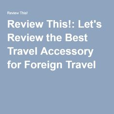 Review This!: Let's Review the Best Travel Accessory for Foreign Travel