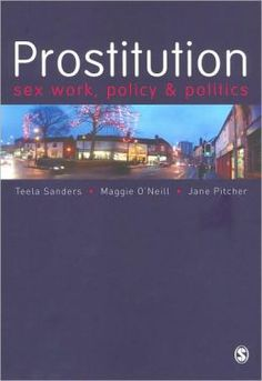 Sanders TLM, O'Neil M, & Pitcher J. Prostitution: Sex Work, Policy and Politics
