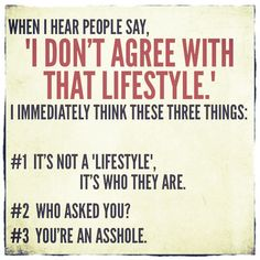 """It's not a """"lifestyle."""" Lifestyle implies it's a choice, and no one chooses to be gay."""