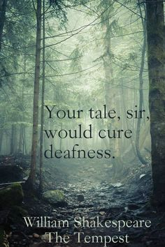 """""""Your tale, sir, would cure deafness."""" ― William Shakespeare, The Tempest.  Click on this image to see the most sophisticated collection of inspiring quotes!"""
