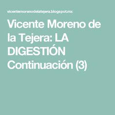 Vicente Moreno de la Tejera: LA DIGESTIÓN  Continuación (3)