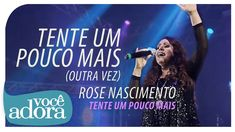 Rose Nascimento - Tente Um Pouco Mais (DVD Tente Um Pouco Mais) [Vídeo O...