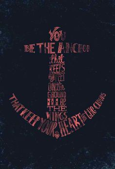 """""""You be the anchor that keeps my feet on the ground. I'll be the wings that keep your heart in the clouds."""" - Unknown"""