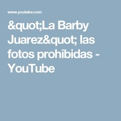 """La Barby Juarez"" las fotos prohibidas - YouTube"