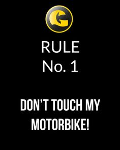 Rule No1: Don't touch my bike  http://www.getgeared.co.uk?leadsource=ggs1402&utm_campaign=ggs1402&utm_topic=quotes