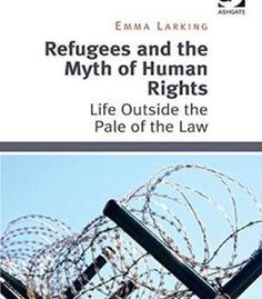 Refugees And The Myth Of Human Rights: Life Outside The Pale Of The Law PDF