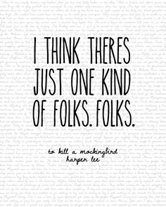 """I think theres just one kind of folks. Folks"" - To Kill A Mockingbird by MyAesthetic, $5.00"