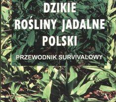 Lista dzikich roślin jadalnych tradycyjnie użytkowanych w Polsce   Łukasz Łuczaj Life Guide, My Secret Garden, Dream Garden, Vegan Friendly, Herb Garden, Bushcraft, Herbalism, Life Hacks, Food And Drink