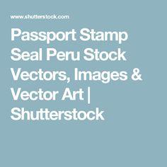 Passport Stamp Seal Peru Stock Vectors, Images & Vector Art   Shutterstock