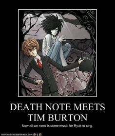 Death Note-I just died thinking of Ryuk singing.