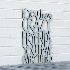 If you Have Crazy Friends You Have Everything Hand Painted Laser-Cut Wood Sign