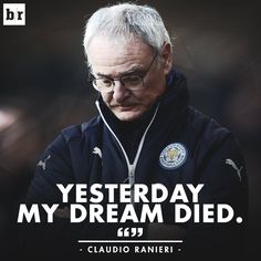"Claudio Ranieri has said ""Yesterday my dream died"" following his sacking by #LCFC"