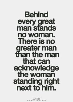 I love this... Absolutely is there no greater man than the man who doesn't encourage a woman to walk in his shadow behind him; instead he acknowledges the throne next to his.